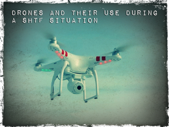 Drones and Their Use During a SHTF Situation