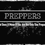Preppers: What Does It Mean If You Are the Only One Prepared?