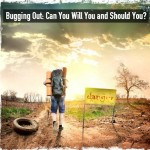 Bugging Out: Can You Will You and Should You?