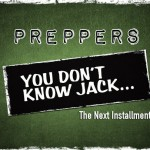 Preppers: You Don't Know Jack – The Next Installment