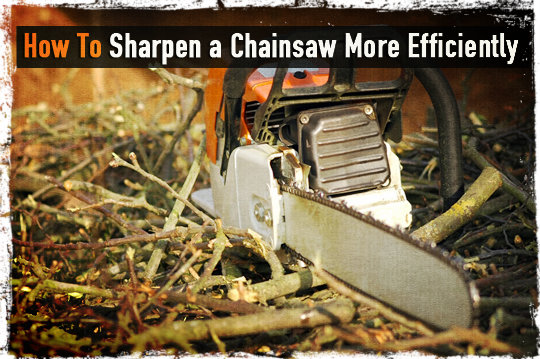 How To Sharpen A Chainsaw More Efficiently