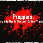 Preppers: You only Rise To The Level Of Your Training