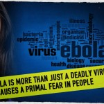 Ebola Is More than Just a Deadly Virus: It Causes a Primal Fear in People