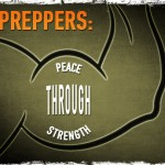 Preppers: Peace through Strength