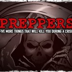 Preppers: Five More Things That Will Kill You during a Crisis