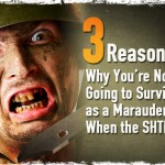 3 Reasons Why You're Not Going to Survive as a Marauder When the SHTF