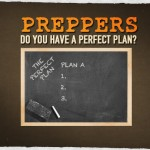 Preppers: Do You Have a Perfect Plan?
