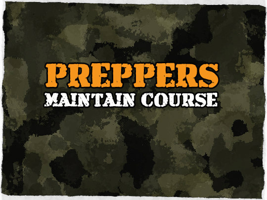 Preppers Maintain Course
