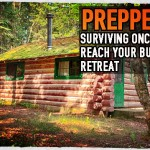 Preppers: Surviving Once You Reach Your Bug Out Retreat