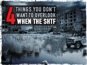4 Things Don't Overlook SHTF