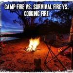 Camp Fire vs. Survival Fire vs. Cooking Fire