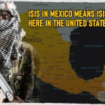 ISIS in Mexico Means ISIS Is Here In the United States