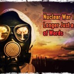 Nuclear War Is No Longer Just a War of Words