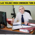 Workplace Violence When Coworkers Turn Deadly