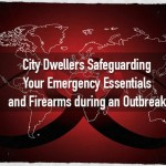 City Dwellers Safeguarding Your Emergency Essentials and Firearms during an Outbreak