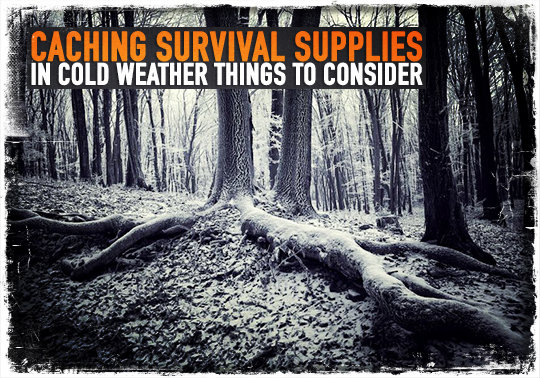 Caching Survival Supplies in Cold Weather: Things to Consider