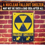 A Nuclear Fallout Shelter May Not Be Such a Bad Idea After All