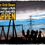 Power Grid Down: It's No Longer a Myth it can and Likely Will Happen