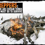 Preppers: There Are Certain Things You Must Do To Survive