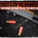 Shotgun Versus Handgun for Home Defense or Do You Need Both?