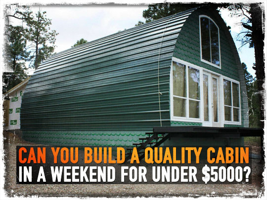 Can you build a quality cabin in a weekend for under 5000 for Build a cabin for under 5000