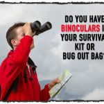 Do You Have Binoculars in Your Survival Kit or Bug out Bag?