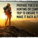 Prepare for a Hiking Hunting or Camping Trip to Ensure You make It back Alive