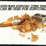 Even More Everyday Items That Can be Used for Survival