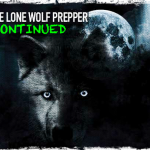 The Lone Wolf Prepper Continued