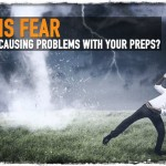 Is Fear Causing Problems With Your Preps?