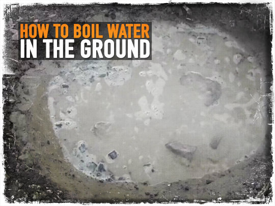 How to Boil Water in the Ground