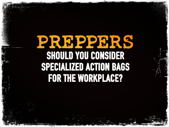 Preppers: Should You Consider Specialized Action Bags For The Workplace