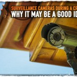Surveillance Cameras During a Crisis: Why It May Be a Good Idea