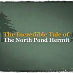 The Incredible Tale of the North Pond Hermit