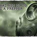 What Not To Do As a Prepper