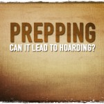 Prepping: Can It Lead To Hoarding?