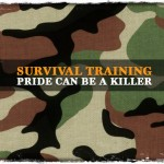Survival Training: Pride Can Be a Killer