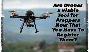 Are Drones a Viable Tool for Preppers Now That You Have To Register Them?