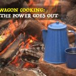 Chuck Wagon Cooking: When the Power Goes Out
