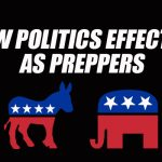 How Politics Effect Us as Preppers