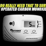 Do You Really Need That to Survive: Battery Operated Carbon Monoxide Alarm