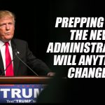 Prepping and the New Administration: Will Anything Change