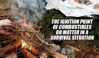 The Ignition Point of Combustibles Do Matter In a Survival Situation