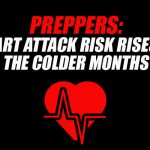 Preppers: Heart Attack Risk Rises in the Colder Months