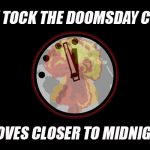 Tick Tock the Doomsday Clock Moves Closer To Midnight