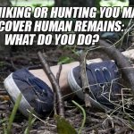 While Hiking or Hunting You May Discover Human Remains: What Do You Do