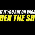 What If You Are On Vacation When the SHTF