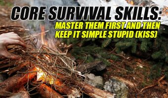 Core Survival Skills: Master Them First and Then Keep It Simple Stupid (KISS)