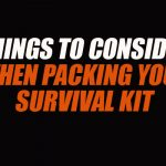 Things to Consider When Packing Your Survival Kit