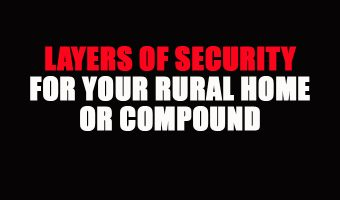 Layers of Security for Your Rural Home or Compound